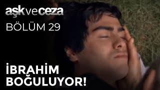 İbrahim Boğuluyor! - Aşk ve Ceza 29. Bölüm