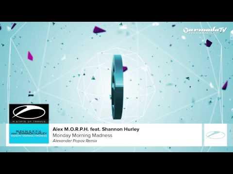 Alex M.O.R.P.H. feat. Shannon Hurley - Monday Morning Madness (Alexander Popov Remix)