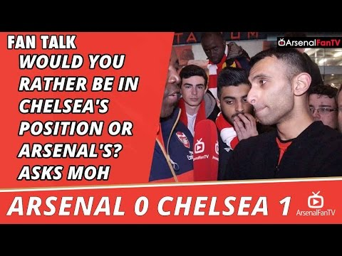 Would You Rather Be In Chelsea's Position or Arsenal's? asks Moh    | Arsenal 0 Chelsea 1