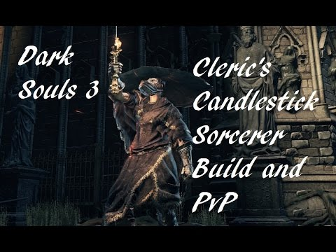 Dark Souls 3 Cleric's Candlestick Sorcerer Build and PvP
