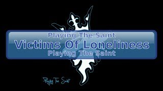 Playing The Saint - Victims Of Loneliness [HD, HQ]