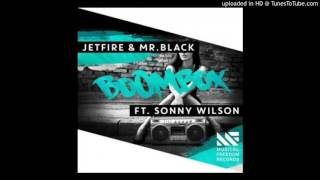 Download JETFIRE & Mr.Black feat. Sonny Wilson - Boombox (Original Mix) MP3 song and Music Video