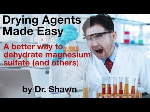 Drying Agents Made Easy--A Better Way To Dehydrate Magnesium Sulfate And Others. By Dr. Shawn