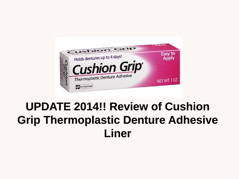 Update 2014 Review Of Cushion Grip Thermoplastic Denture Adhesive Liner