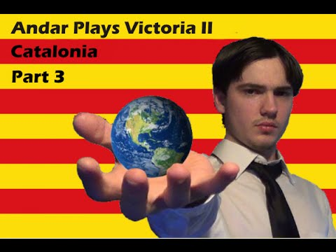 Andar Plays Victoria 2 - Catalonia - Part 3