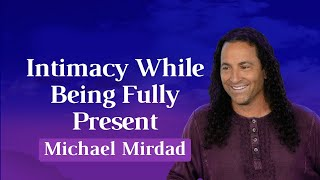 Intimacy While Being Fully Present