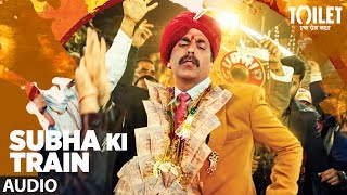 Subha Ki Train Full Audio Song | Toilet Ek Prem Katha | Akshay Kumar, Bhumi Pednekar | T-Series