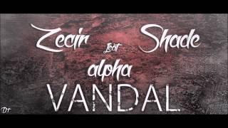 Zecir & Shade ft  Alpha - Vandal