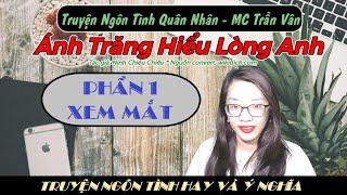 Ánh Trăng Hiểu Lòng Anh [Tập 1] Truyện Ngôn Tình Quân Nhân Cực Hay - MC Trần Vân
