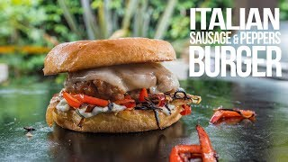 Italian Sausage and Peppers Burger  SAM THE COOKING GUY