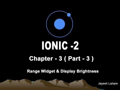 Ionic Tutorial - Chapter -3 (Part - 3)  (Range Widget and Display Brightness)