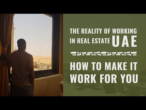 The Reality Of Working In Real Estate UAE - How To Make It W