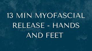 13 MIN Myofascial Release - Hands and Feet