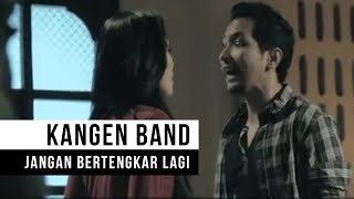 "Download Mp3 Kangen Band - ""Jangan Bertengkar Lagi"