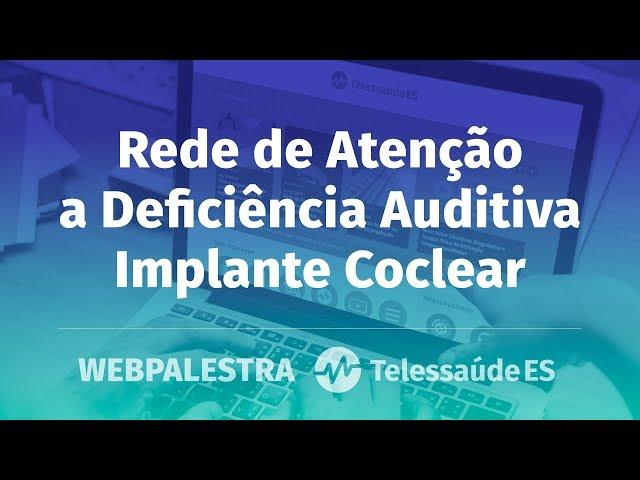 WebPalestra: Rede de Atenção a Deficiência Auditiva - Implante Coclear