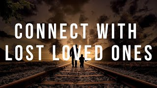 CONNECT WITH LOST LOVED ONES - Healing Meditation Music to Reconnect With Deceased Loved Ones