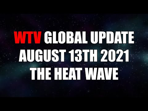 """WTV Global Update August 13th 2021 """"The Heat Wave"""""""
