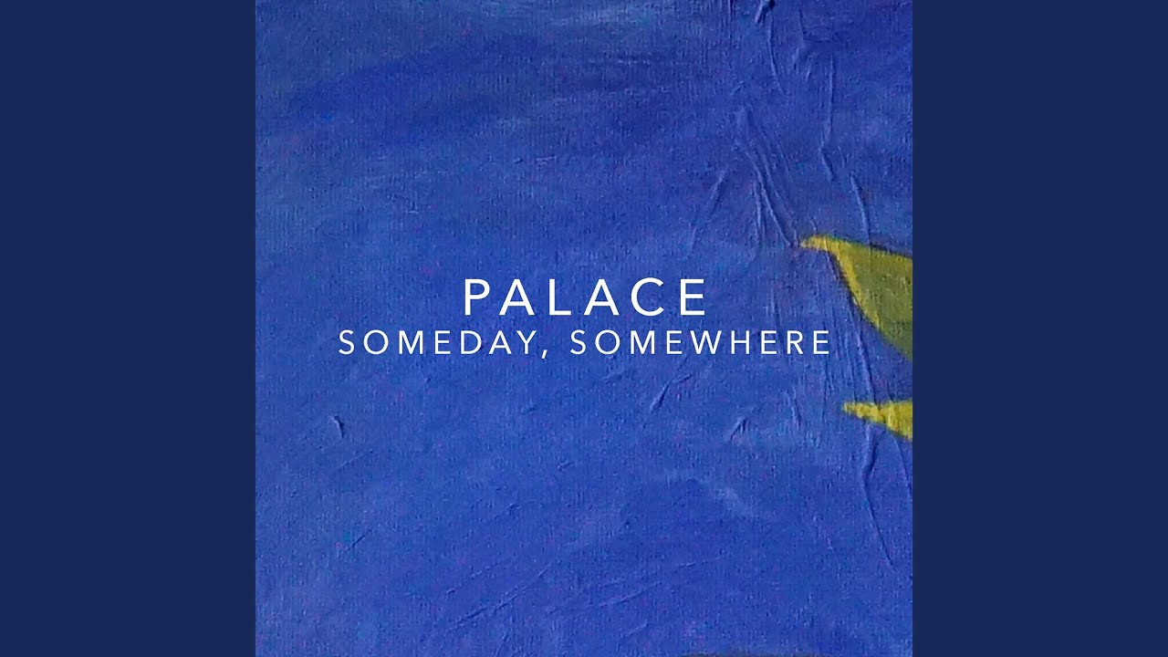 Palace - Someday, Somewhere