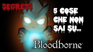 5 COSE CHE NON SAI SU BLOODBORNE