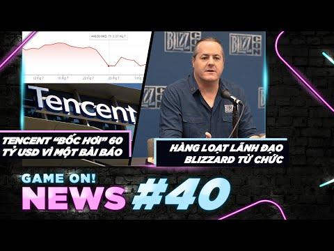 Game On! News#40: Giá Trị Của Tencent Tụt Giảm Nhanh Chóng | Nhiều Cá Nhân Cốt Cán Blizzard Từ Chức