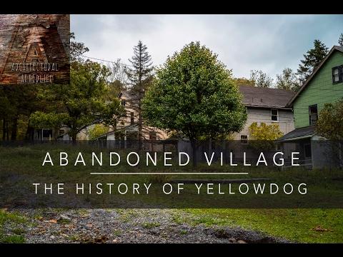 ABANDONED VILLAGE - The History of Yellow Dog, Pennsylvania