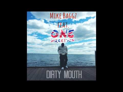 Mike Baggz ft. One Direction- Dirty Mouth (Prod by. Kidd Mike)