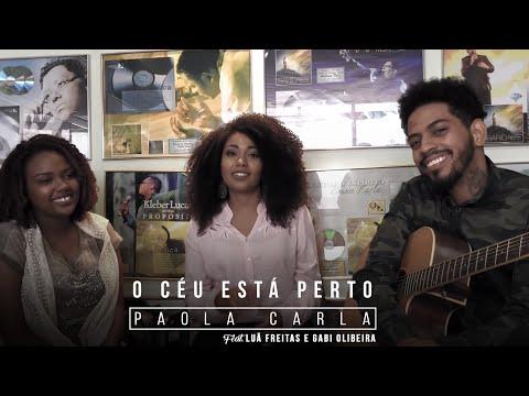 Paola Carla, Luã Freitas e Gabi Olibeira - O Céu Está Perto