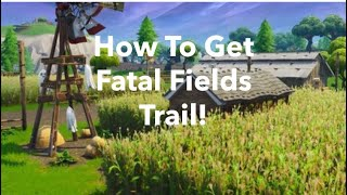*NEW* FATAL FIELDS TRAIL AND HOW TO GET IT (Fortnite Battle Royale)