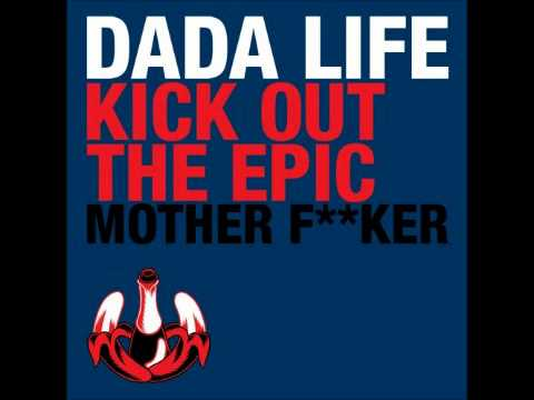 Dada Life KICK OUT THE EPIC MOTHER FUCKER
