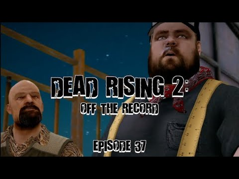 DEAD RISING 2: OFF THE RECORD - EPISODE 37 |
