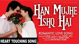 HAN MUJHE ISHQ HAI BY ALTAAF | MOST HEART MELTING NEW HINDI LOVE SONG 2017 | AFFECTION MUSIC RECORDS