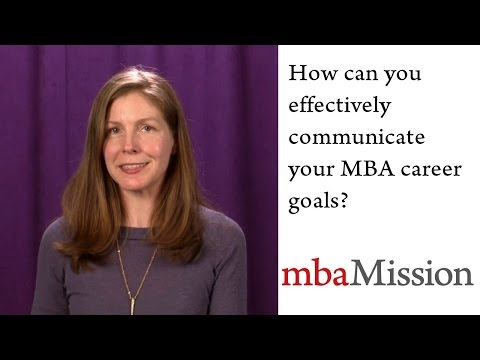 How can you effectively communicate your MBA career goals?