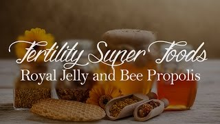 Fertility Super Foods - Royal Jelly and Bee Propolis
