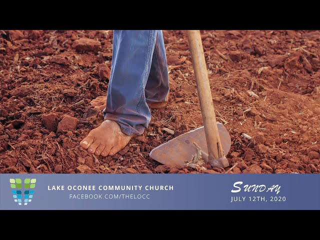 The Necessity of Sowing - Sunday July 12th - Lake Oconee Community Church