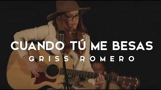 Cuando tú me besas - Griss Romero (Oficial)