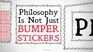 Philosophy is not just Bumper Stickers