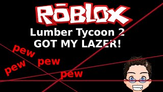 Roblox - Lumber Tycoon 2 - GOT MY LAZER BACK!