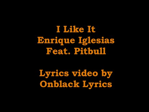 I Like It - Enrique Iglesias Feat Pitbull (Lyrics)