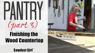 Pantry (part 3) - Finishing The Wood Countertop