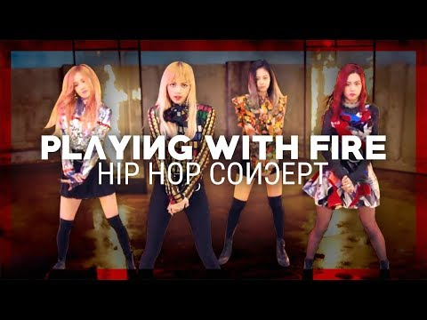 BLACKPINK - PLAYING WITH FIRE // HIP HOP CONCEPT