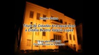 Sessão Solene - Cidadã Araraquarense - Cidália Lopes 13/04/2018