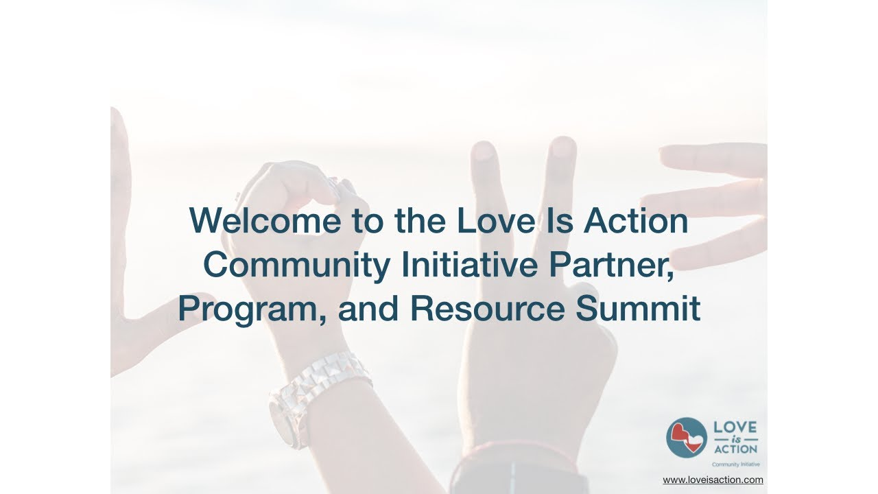 Love is Action Partner, Program, Resource Summit