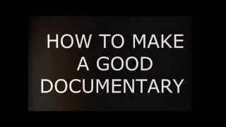 How to Make a Good Documentary