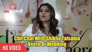 Chit Chat With Shikha Talsania   Veere Di Wedding Interview   Viralbollywood