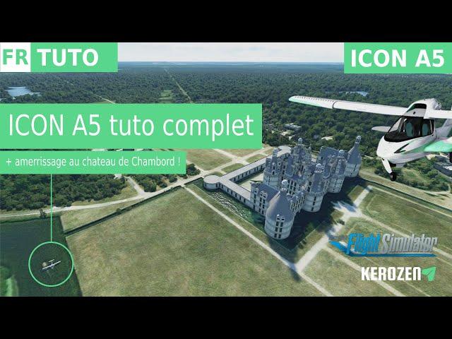ICON A5 : TUTORIEL COMPLET  | Avec amerrissage au Château de Chambord sur Flight Simulator 2020