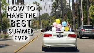 HOW TO HAVE THE BEST SUMMER EVER!! Tips & Hacks