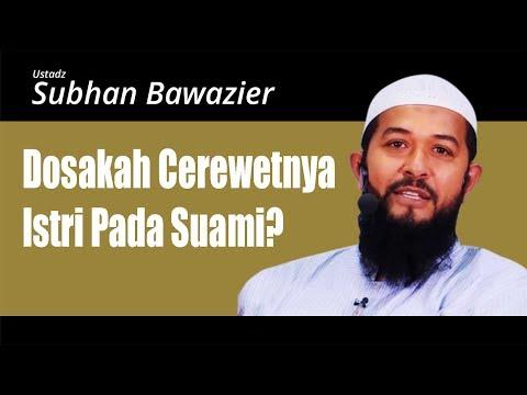 Dosakah Cerewetnya Istri Pada Suami? - Ustadz Subhan Bawazier