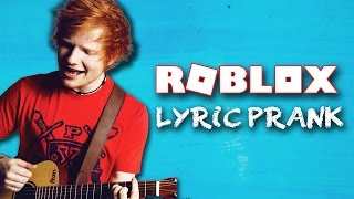 ROBLOX ED SHEERAN LYRIC PRANK!