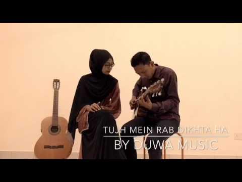 Tujh Mein Rab Dikhta Hai Cover By Duwa Music