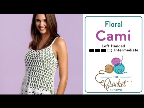 How to Crochet A Tank Top: Floral Cami Left Handed